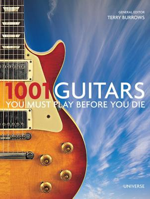 1001 Guitars to Dream of Playing Before You Die By Burrows, Terry (EDT)