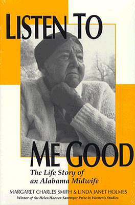 Listen to Me Good By Smith, Margaret Charles/ Holmes, Linda Janet
